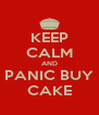 KEEP CALM AND PANIC BUY CAKE - Personalised Poster A4 size