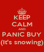KEEP CALM AND PANIC BUY (It's snowing) - Personalised Poster A4 size