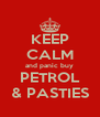 KEEP CALM and panic buy PETROL & PASTIES - Personalised Poster A4 size