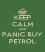 KEEP CALM AND PANIC BUY PETROL - Personalised Poster A4 size