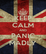 KEEP CALM AND PANIC MADLY - Personalised Poster A4 size