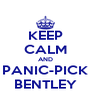 KEEP CALM AND PANIC-PICK BENTLEY - Personalised Poster A4 size