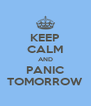 KEEP CALM AND PANIC TOMORROW - Personalised Poster A4 size