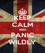 KEEP CALM AND PANIC WILDLY - Personalised Poster A4 size