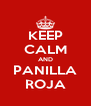 KEEP CALM AND PANILLA ROJA - Personalised Poster A4 size