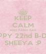KEEP CALM AND PANKI RAH HAPPY 22nd B-DAY SHEEYA :P - Personalised Poster A4 size