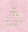 KEEP CALM AND PANKI RAH HAPPY B-DAY SHEENA X - Personalised Poster A4 size