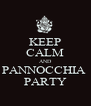 KEEP CALM AND PANNOCCHIA  PARTY - Personalised Poster A4 size