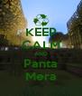 KEEP CALM AND Panta Mera - Personalised Poster A4 size