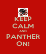 KEEP CALM AND PANTHER ON! - Personalised Poster A4 size