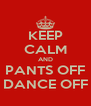 KEEP CALM AND PANTS OFF DANCE OFF - Personalised Poster A4 size
