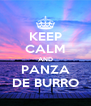 KEEP CALM AND PANZA DE BURRO - Personalised Poster A4 size