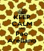 KEEP CALM AND Pao Arellano - Personalised Poster A4 size