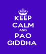 KEEP CALM AND PAO GIDDHA  - Personalised Poster A4 size
