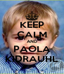 KEEP CALM AND PAOLA KIDRAUHL - Personalised Poster A4 size