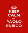 KEEP CALM AND PAOLO ENRICO - Personalised Poster A4 size