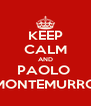 KEEP CALM AND PAOLO  MONTEMURRO - Personalised Poster A4 size
