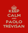 KEEP CALM AND PAOLO TREVISAN - Personalised Poster A4 size