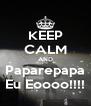 KEEP CALM AND Paparepapa Eu Eoooo!!!! - Personalised Poster A4 size