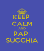KEEP  CALM AND PAPI SUCCHIA - Personalised Poster A4 size