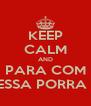 KEEP CALM AND PARA COM ESSA PORRA ! - Personalised Poster A4 size