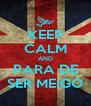 KEEP CALM AND PARA DE SER MEIGO - Personalised Poster A4 size