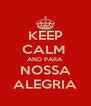 KEEP CALM  AND PARA NOSSA ALEGRIA - Personalised Poster A4 size
