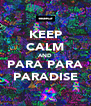 KEEP CALM AND PARA PARA PARADISE - Personalised Poster A4 size