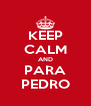 KEEP CALM AND PARA PEDRO - Personalised Poster A4 size