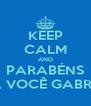 KEEP CALM AND PARABÉNS A VOCÊ GABRE - Personalised Poster A4 size