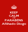 KEEP CALM AND PARABÉNS Afilhado Diogo - Personalised Poster A4 size