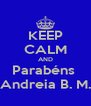 KEEP CALM AND Parabéns  Andreia B. M. - Personalised Poster A4 size