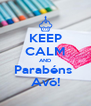 KEEP CALM AND Parabéns  Avó! - Personalised Poster A4 size