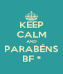 KEEP CALM AND PARABÉNS BF * - Personalised Poster A4 size