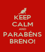 KEEP CALM AND PARABÉNS BRENO! - Personalised Poster A4 size