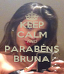KEEP CALM AND PARABÉNS BRUNA - Personalised Poster A4 size