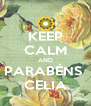 KEEP CALM AND PARABÉNS  CELIA - Personalised Poster A4 size