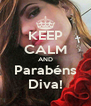 KEEP CALM AND Parabéns Diva! - Personalised Poster A4 size