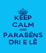 KEEP CALM AND PARABÉNS DRI E LÊ - Personalised Poster A4 size