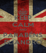KEEP CALM AND PARABÉNS ELIANDRO - Personalised Poster A4 size