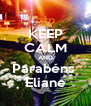 KEEP CALM AND Parabéns  Eliane - Personalised Poster A4 size