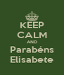 KEEP CALM AND Parabéns Elisabete - Personalised Poster A4 size