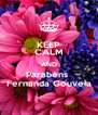 KEEP CALM AND Parabéns  Fernanda Gouveia - Personalised Poster A4 size