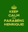 KEEP CALM AND PARABÉNS HENRIQUE! - Personalised Poster A4 size