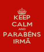 KEEP CALM AND PARABÉNS IRMÃ - Personalised Poster A4 size