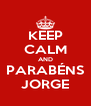 KEEP CALM AND PARABÉNS JORGE - Personalised Poster A4 size