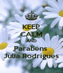 KEEP CALM AND Parabéns  Julia Rodrigues - Personalised Poster A4 size