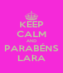 KEEP CALM AND PARABÉNS LARA - Personalised Poster A4 size