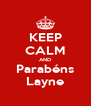 KEEP CALM AND Parabéns Layne - Personalised Poster A4 size