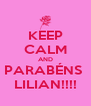 KEEP CALM AND PARABÉNS  LILIAN!!!! - Personalised Poster A4 size